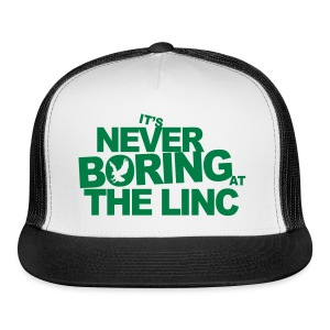 It's Never Boring at the Linc - Trucker Cap