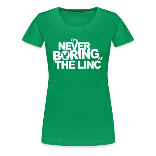 It's Never Boring at the Linc - Women's Premium T-Shirt