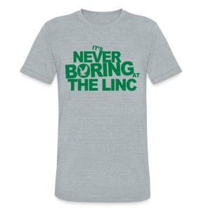 It's Never Boring at the Linc - Unisex Tri-Blend T-Shirt by American Apparel