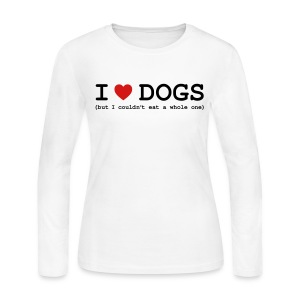 I Love Dogs - But I Couldn't Eat a Whole One Long Sleeve Shirts - Women's Long Sleeve Jersey T-Shirt