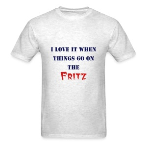 I love it when things go on the Fritz - Men's T-Shirt