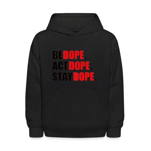 be dope act dope stay dope - Kids' Hoodie