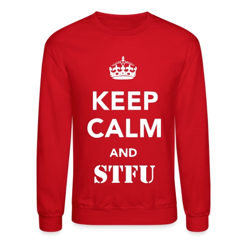 Men's Keep Calm And STFU Long Sleeve - Crewneck Sweatshirt