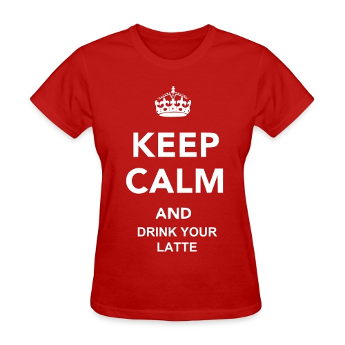 Keep Calm and Drink your Latte - Women - Women's T-Shirt
