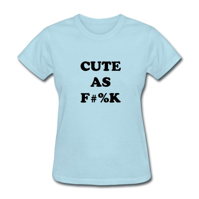 Cute As Fuck T-shirt as worn by Cara Delevingne