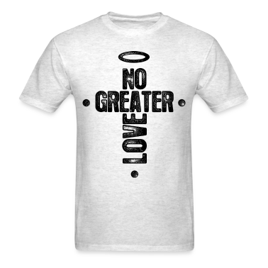 No Greater Love T-Shirts