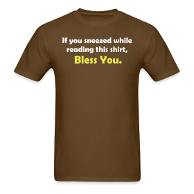 If You Sneezed While Reading This Shirt, ~ 351