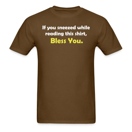 If You Sneezed While Reading This Shirt, - Men's T-Shirt