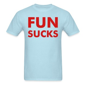 FUN SUCKS - Men's T-Shirt