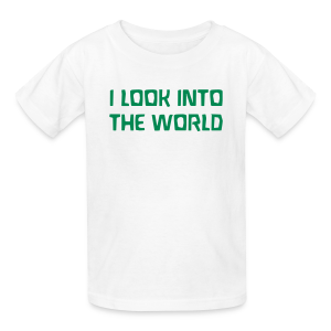 I LOOK INTO THE WORLD - Kids' T-Shirt