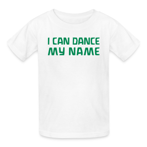 I CAN DANCE MY NAME - Kids' T-Shirt