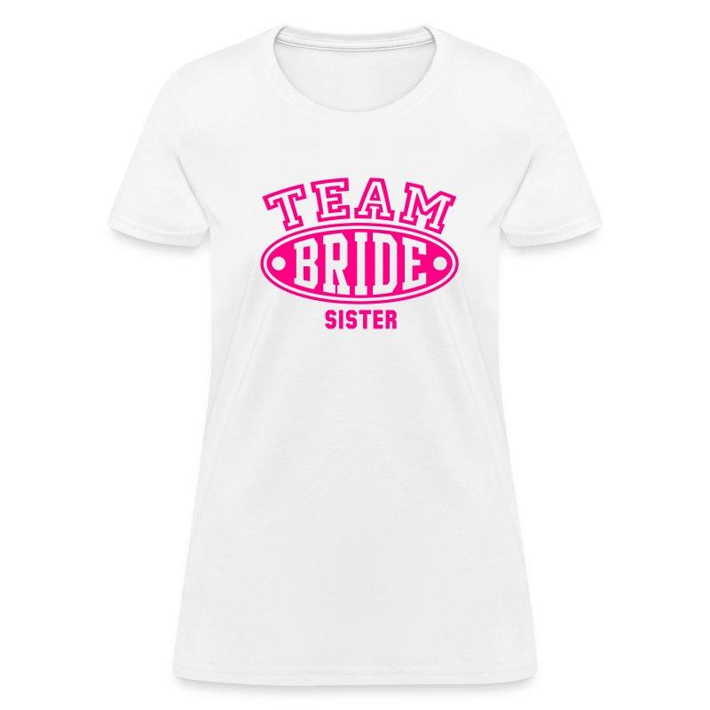 team bride sister t shirt spreadshirt. Black Bedroom Furniture Sets. Home Design Ideas