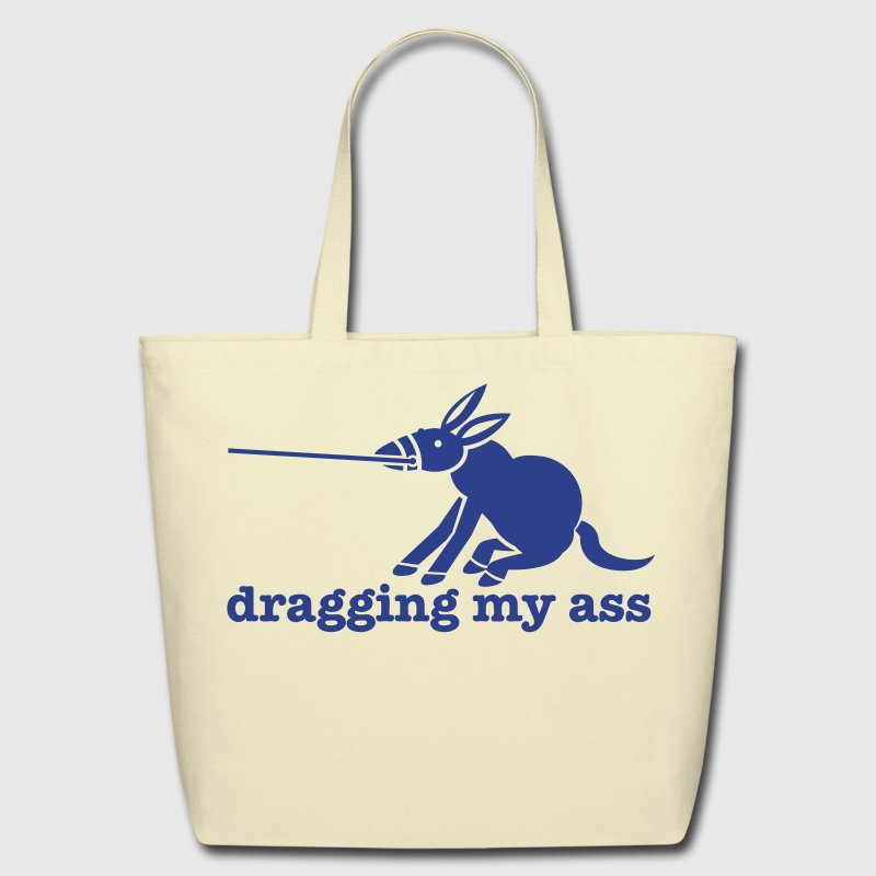 dragging my ass with donkey pulling on reins Bags  - Eco-Friendly Cotton Tote