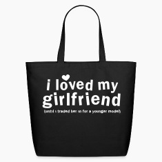 I LOVED MY GIRLFRIEND until i traded him in for a younger model Bags