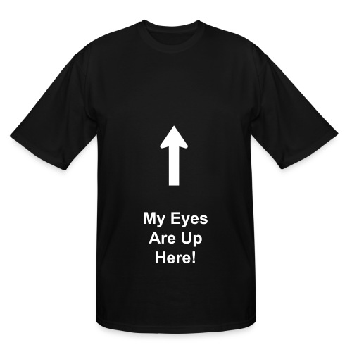 Big Fella - My Eyes Are Up Here - Men's Tall T-Shirt