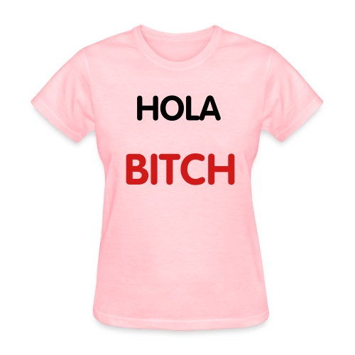 Hola bitch - Women's T-Shirt