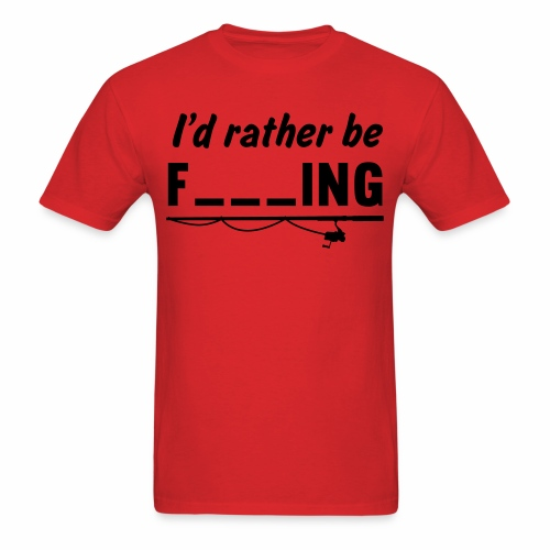 id rather be f___ING - Men's T-Shirt