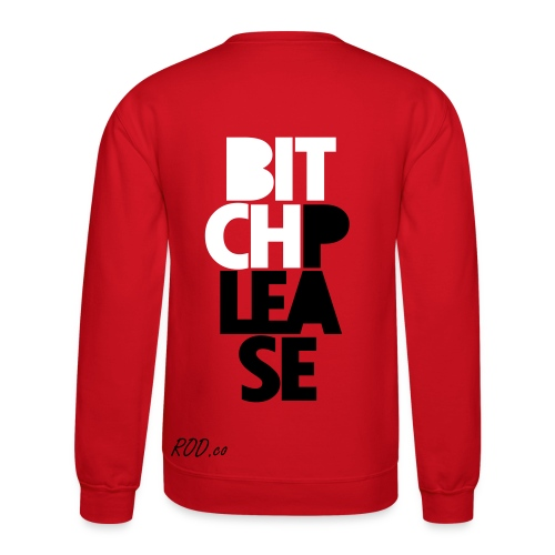 Bitch Pease - Crewneck Sweatshirt