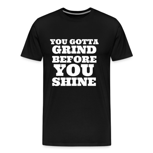 grindbeforeshine - Men's Premium T-Shirt