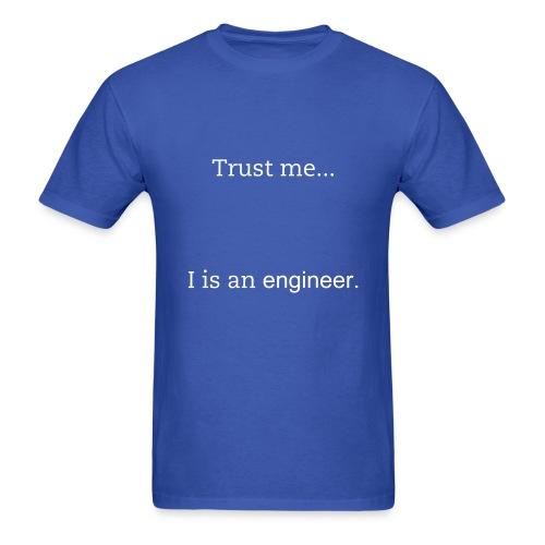 Trust me... I is an engineer. - Men's T-Shirt