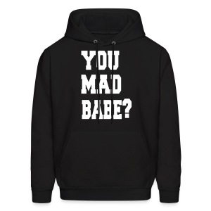 You mad babe? - Men's Hoodie