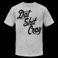T-Shirts ~ Men's T-Shirt by American Apparel ~ Dat Shit Cray T-Shirts - stayflyclothing.com