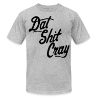 T-Shirts ~ Men's T-Shirt by American Apparel ~ Dat Shit Cray T-Shirts - stayflyclothing.com
