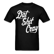 T-Shirts ~ Men's T-Shirt ~ Dat Shit Cray T-Shirts - stayflyclothing.com