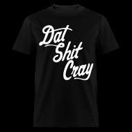 T-Shirts ~ Men's T-Shirt ~ Dat Shit Cray T-Shirts - stayflyclothing.com