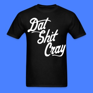 Dat Shit Cray T-Shirts - stayflyclothing.com - Men's T-Shirt