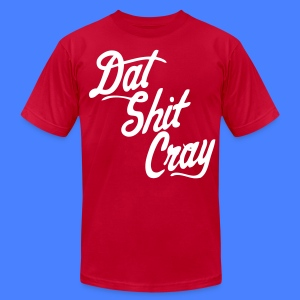 Dat Shit Cray T-Shirts - stayflyclothing.com - Men's T-Shirt by American Apparel