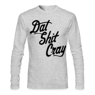 Long Sleeve Shirts ~ Men's Long Sleeve T-Shirt by American Apparel ~ Dat Shit Cray Long Sleeve Shirts - stayflyclothing.com