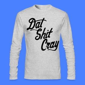 Dat Shit Cray Long Sleeve Shirts - stayflyclothing.com - Men's Long Sleeve T-Shirt by Next Level