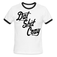 T-Shirts ~ Men's Ringer T-Shirt by American Apparel ~ Dat Shit Cray T-Shirts - stayflyclothing.com