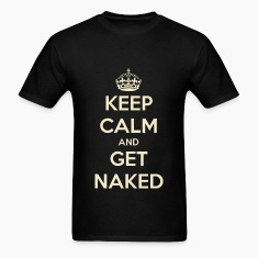 Keep Calm and Get Naked