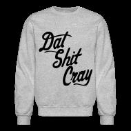 Long Sleeve Shirts ~ Crewneck Sweatshirt ~ Dat Shit Cray Long Sleeve Shirts - stayflyclothing.com