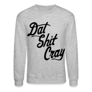 Long Sleeve Shirts ~ Men's Crewneck Sweatshirt ~ Dat Shit Cray Long Sleeve Shirts - stayflyclothing.com