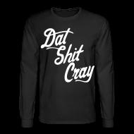 Long Sleeve Shirts ~ Men's Long Sleeve T-Shirt ~ Dat Shit Cray Long Sleeve Shirts - stayflyclothing.com