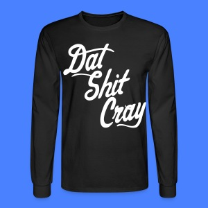Dat Shit Cray Long Sleeve Shirts - stayflyclothing.com - Men's Long Sleeve T-Shirt