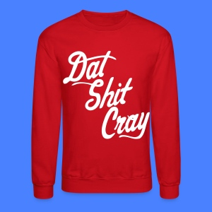 Dat Shit Cray Long Sleeve Shirts - stayflyclothing.com - Crewneck Sweatshirt