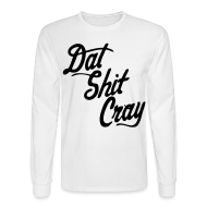 Long Sleeve Shirts ~ Men's Long Sleeve T-Shirt ~ Dat Shit Cray Long Sleeve Shirts - stayflyclothing.com
