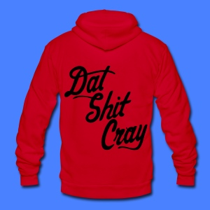 Dat Shit Cray Zip Hoodies/Jackets - stayflyclothing.com - Unisex Fleece Zip Hoodie by American Apparel