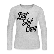 Long Sleeve Shirts ~ Women's Long Sleeve Jersey T-Shirt ~ Dat Shit Cray Long Sleeve Shirts - stayflyclothing.com