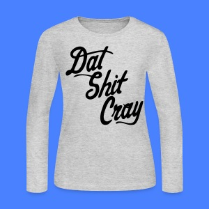 Dat Shit Cray Long Sleeve Shirts - stayflyclothing.com - Women's Long Sleeve Jersey T-Shirt