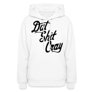 Hoodies ~ Women's Hoodie ~ Dat Shit Cray Hoodies - stayflyclothing.com