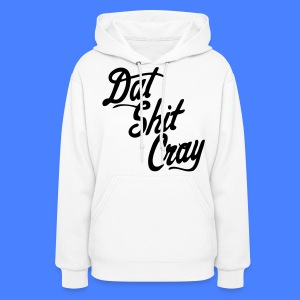 Dat Shit Cray Hoodies - stayflyclothing.com - Women's Hoodie