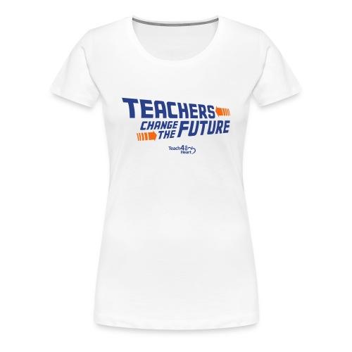 Teachers Change the Future - Women's Premium T-Shirt