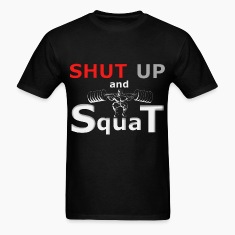 SHUT UP AND SQUAT! T-Shirts