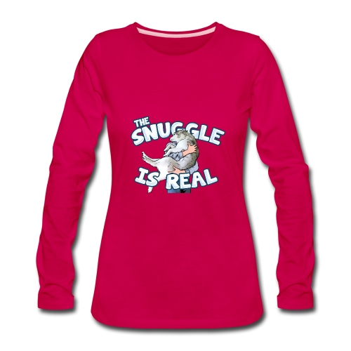 The Snuggle Is Real Women's Premium Long Sleeve T-Shirt - Women's Premium Long Sleeve T-Shirt