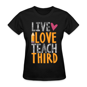 Live Love Teach Third Grade - Women's T-Shirt